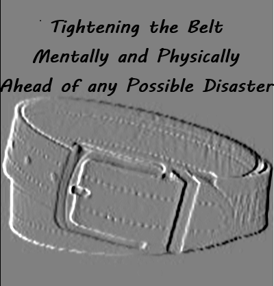 Tightening the Belt Mentally and Physically Ahead of any Possible Disaster