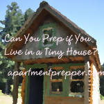 Can You Prep if You Live in a Tiny House?