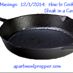 Monday Musings 12/1/2014:  How to Cook a Perfect Steak in a Cast Iron Pan