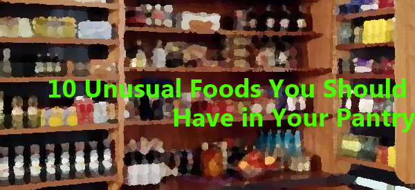 10 Unusual Foods You Should Have in Your Pantry - Copy