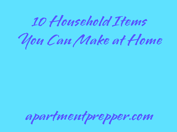10 household items you can make at home