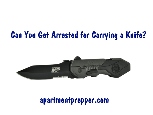 Can you get arrested for carrying a knife