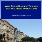 Why Get in Shape if You are Not Planning to Bug Out?