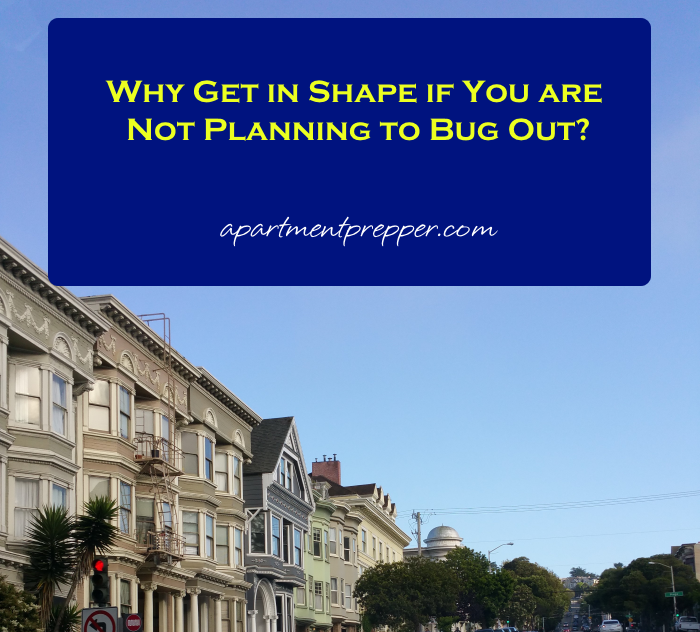 Why Get in Shape if You are Not Planning to Bug Out