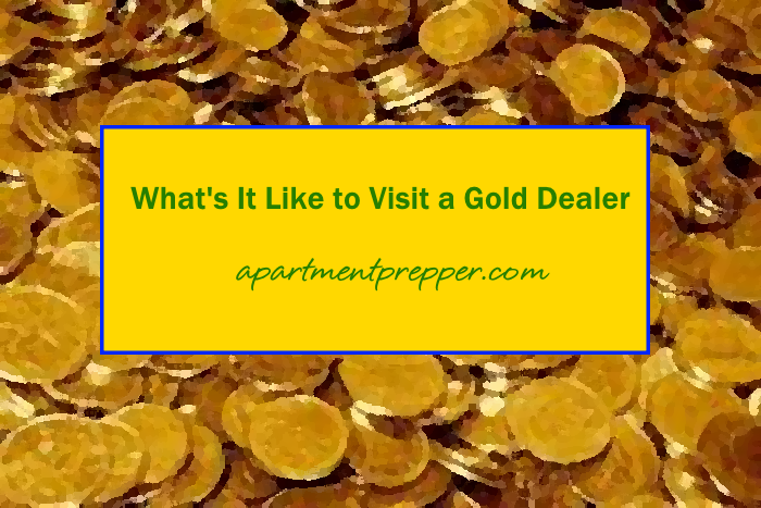 Whats it like to visit a gold dealer