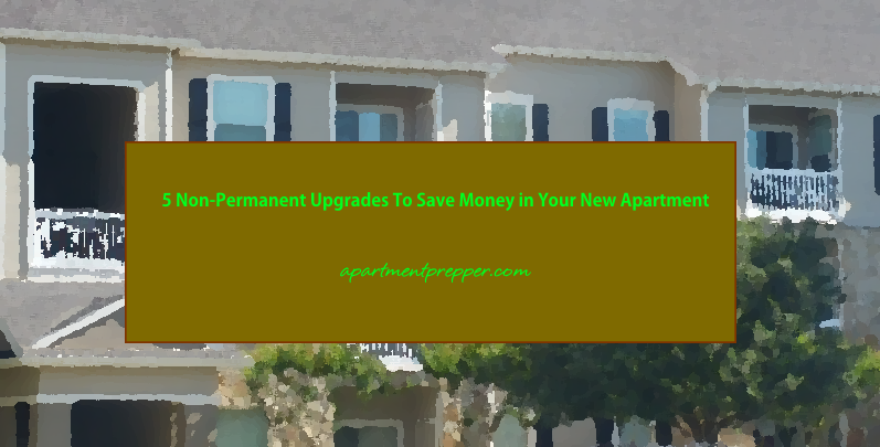 5 Non Permanent Upgrades To Save Money in Your New Apartment