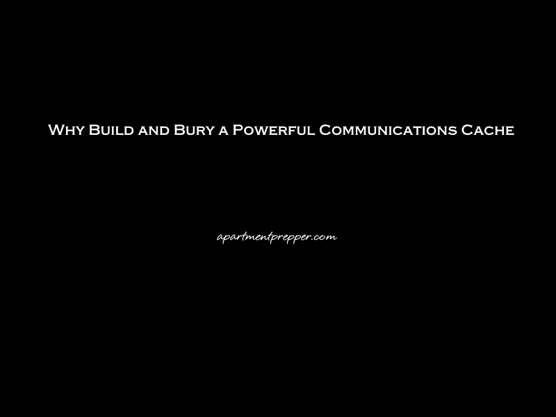 Why Build and Bury a Powerful Communications Cache
